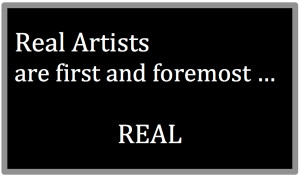Real Artists are first and foremost REAL